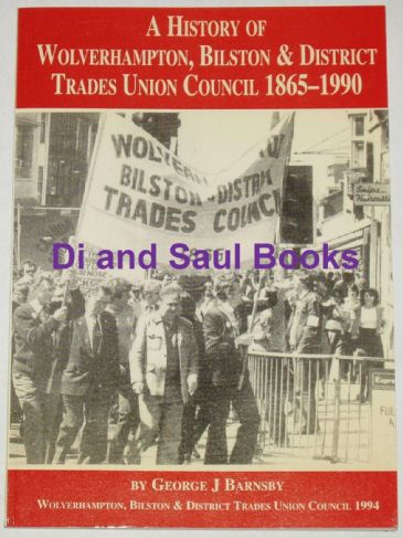 A History of Wolverhampton, Bilston & District Trades Union Council 1865-1990